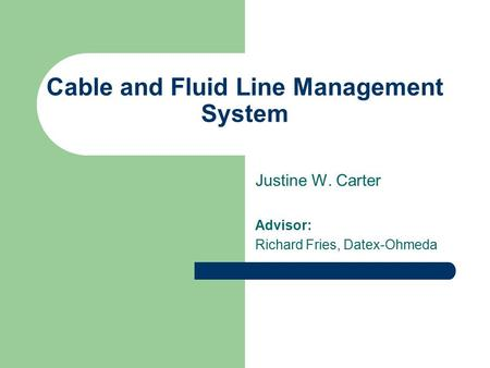 Cable and Fluid Line Management System Justine W. Carter Advisor: Richard Fries, Datex-Ohmeda.