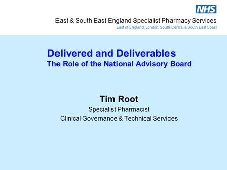 East & South East England Specialist Pharmacy Services East of England, London, South Central & South East Coast Delivered and Deliverables The Role of.