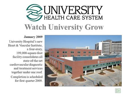 Watch University Grow January 2009 University Hospital's new Heart & Vascular Institute, a four-story, 199,000-square-foot facility consolidates all state-of-the-art.