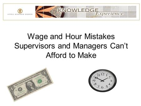 Wage and Hour Mistakes Supervisors and Managers Can't Afford to Make.