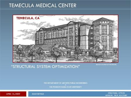 "SEAN BEVILLE STRUCTURAL OPTION ADVISOR: PROF. BOOTHBY APRIL 13, 2009 TEMECULA MEDICAL CENTER ""STRUCTURAL SYSTEM OPTIMIZATION"" THE DEPARTMENT OF ARCHITECTURAL."