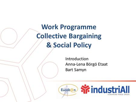 Work Programme Collective Bargaining & Social Policy Introduction Anna-Lena Börgö Etaat Bart Samyn.