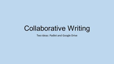 Collaborative Writing Two ideas: Padlet and Google Drive.