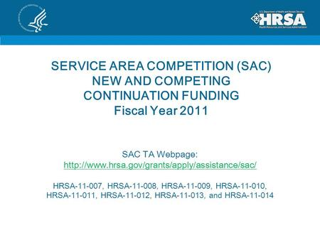 SERVICE AREA COMPETITION (SAC) NEW AND COMPETING CONTINUATION FUNDING Fiscal Year 2011 SAC TA Webpage: