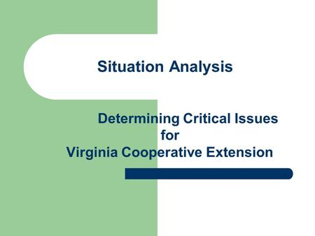 Situation Analysis Determining Critical Issues for Virginia Cooperative Extension.