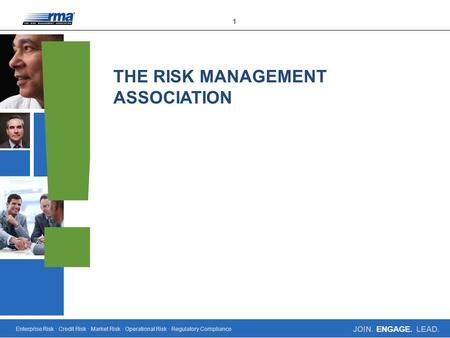 Enterprise Risk · Credit Risk · Market Risk · Operational Risk · Regulatory Compliance 1 JOIN. ENGAGE. LEAD. THE RISK MANAGEMENT ASSOCIATION.