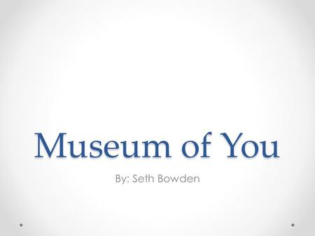 Museum of You By: Seth Bowden. Theme of Pictures The four pictures are of a pair of boots, Rough River Lake, a Deer, and the Team Realtree clothing.