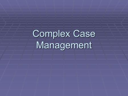Complex Case Management. Complex Management  Heart Failure  Chronic Obstructive Pulmonary Disease  Frail Elderly.