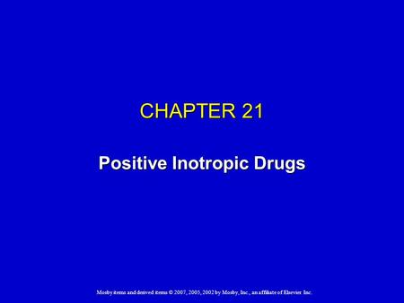 Mosby items and derived items © 2007, 2005, 2002 by Mosby, Inc., an affiliate of Elsevier Inc. CHAPTER 21 Positive Inotropic Drugs.