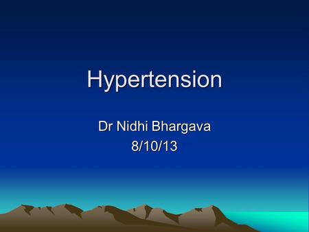 Hypertension Dr Nidhi Bhargava 8/10/13. Why Treat Increased risk of cardiovascular death and mortality Increased systolic, diastolic and pulse pressures.