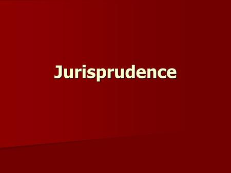 Jurisprudence. Chapter 3 Philosophy of Law - Abbreviated!