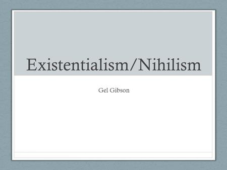 Existentialism/Nihilism Gel Gibson. Contents Existentialism Nihilism Differences Crime and Punishment www.businessinsider.com.