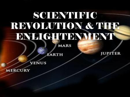"SCIENTIFIC REVOLUTION & THE ENLIGHTENMENT. BACKGROUND to the REVOLUTION Medieval <strong>scientists</strong> were known as ""natural philosophers"" Meaning they did not."