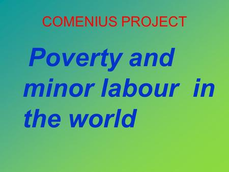COMENIUS PROJECT Poverty and minor labour in the world.