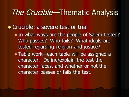 The Crucible—Thematic Analysis Crucible: a severe test or trial Crucible: a severe test or trial In what ways are the people of Salem tested? Who passes?