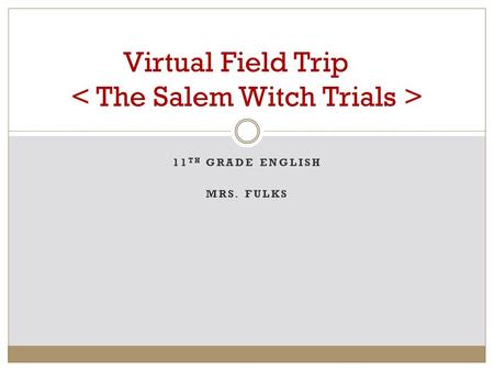 11 TH GRADE ENGLISH MRS. FULKS Virtual Field Trip.