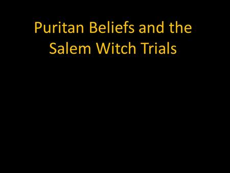 Puritan Beliefs and the Salem Witch Trials. Who were the Puritans? Definition: Refers to the movement for reform, which occurred within the Church of.