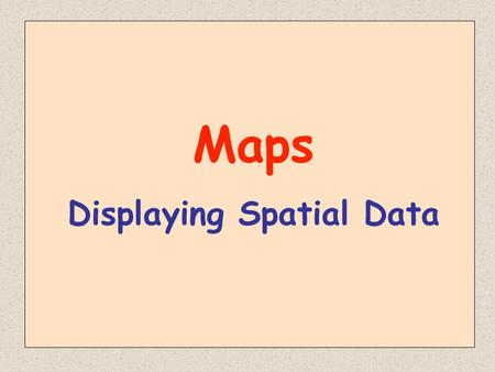 Maps Displaying Spatial Data. Why do we need maps? To locate places on the surface of the earth.