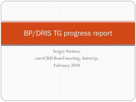 Sergey Parinov, euroCRIS Board meeting, Antwerp, February 2010 BP/DRIS TG progress report.