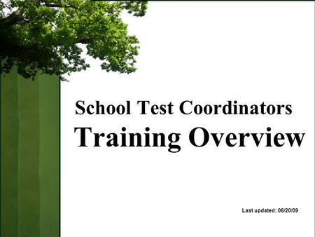 School Test Coordinators Training Overview Last updated: 08/20/09.