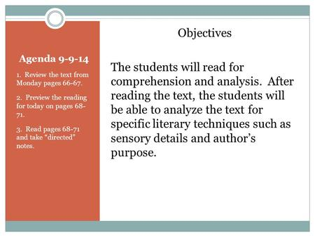 "Agenda 9-9-14 1. Review the text from Monday pages 66-67. 2. Preview the reading for today on pages 68- 71. 3. Read pages 68-71 and take ""directed"" notes."