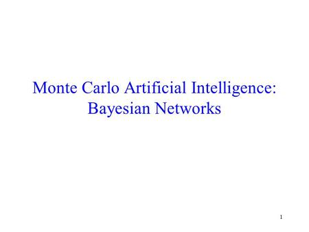 1 Monte Carlo Artificial Intelligence: Bayesian Networks.