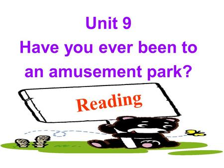 Reading Unit 9 Have you ever been to an amusement park?