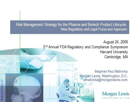 Risk Management Strategy for the Pharma and Biotech Product Lifecycle : New Regulatory and Legal Focus and Approach Morgan, Lewis & Bockius, LLP August.