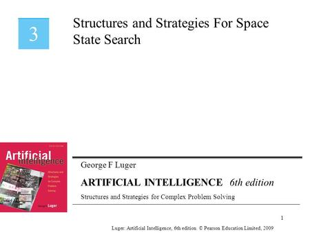 George F Luger ARTIFICIAL INTELLIGENCE 6th edition Structures and Strategies for Complex Problem Solving Structures and Strategies For Space State Search.