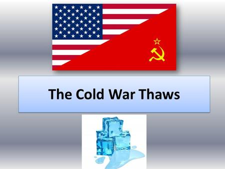 The Cold War Thaws. Refresh What was the Cold War? What was containment? What was the purpose of NATO? Why was the Berlin Wall built? Why did the US get.