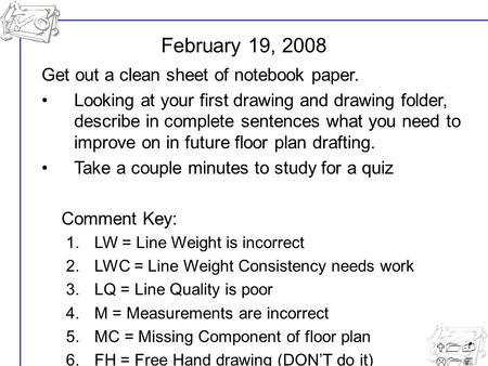 U1- L14 Get out a clean sheet of notebook paper. Looking at your first drawing and drawing folder, describe in complete sentences what you need to improve.