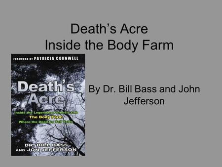 Death's Acre Inside the Body Farm By Dr. Bill Bass and John Jefferson.