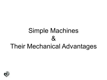 Simple Machines & Their Mechanical Advantages. Wedge It is used to push an object(s) apart. It is made up of two inclined planes. These planes meet and.