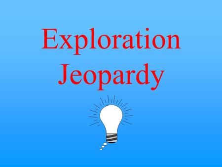 Exploration Jeopardy $10 $20 $30 $40 $50 $20 $30 $40 $50 $30 $20 $40 $50 $20 $30 $40 $50 $20 $30 $40 $50 Native Americans Exploration SlaveryGullah Explorers.