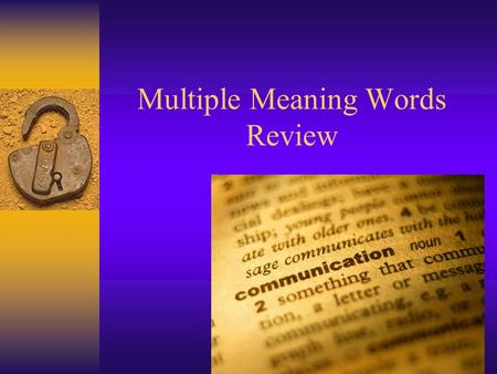 Multiple Meaning Words Review Multiple Meaning Words are words that have several meanings depending upon how they are used in a sentence. We use CONTEXT.