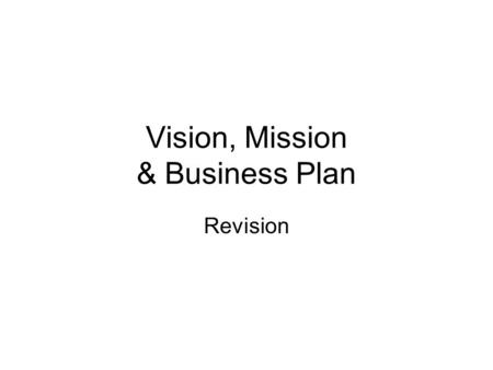 Vision, Mission & Business Plan Revision. Corporate Vision may contain commitment to: -creating an _____________ value for ______________ and other stakeholders.