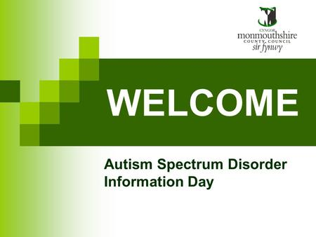 WELCOME Autism Spectrum Disorder Information Day.