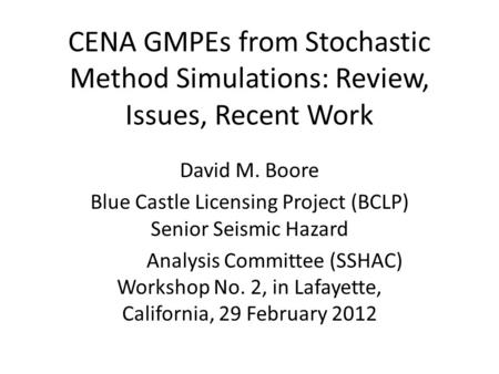CENA GMPEs from Stochastic Method Simulations: Review, Issues, Recent Work David M. Boore Blue Castle Licensing Project (BCLP) Senior Seismic Hazard Analysis.