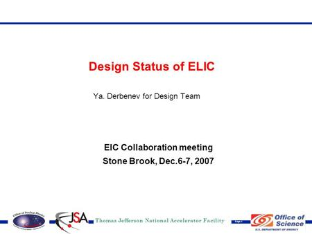 Thomas Jefferson National Accelerator Facility Page 1 Design Status of ELIC Ya. Derbenev for Design Team EIC Collaboration meeting Stone Brook, Dec.6-7,