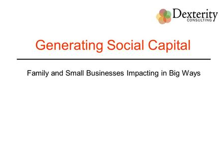 Generating Social Capital Family and Small Businesses Impacting in Big Ways.