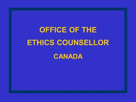 1 OFFICE OF THE ETHICS COUNSELLOR CANADA 2 PURPOSE Enhance public confidence in the integrity of public office holders and the decision-making process.