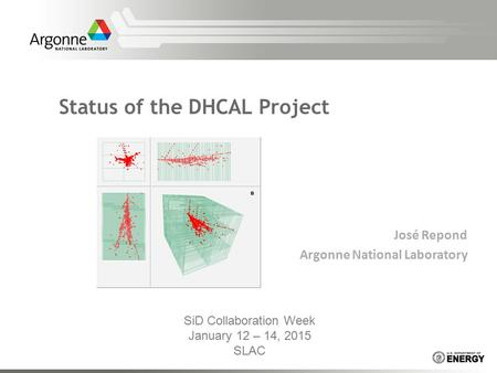 José Repond Argonne National Laboratory Status of the DHCAL Project SiD Collaboration Week January 12 – 14, 2015 SLAC.
