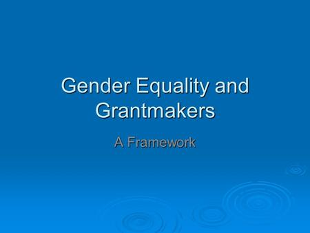 Gender Equality and Grantmakers A Framework. Overview  Gender and recession  Are women's issues dropping off the donor agenda?  Globally, women's rights.