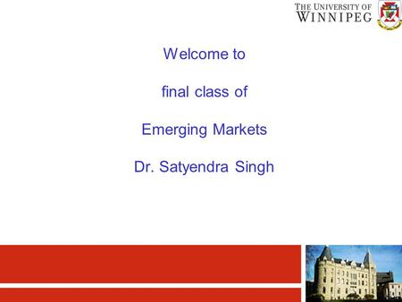 Welcome to final class of Emerging Markets Dr. Satyendra Singh.