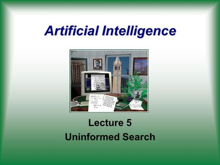 Artificial Intelligence Lecture 5 Uninformed Search.