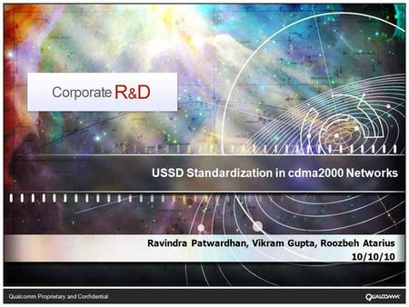 Qualcomm Proprietary and Confidential Ravindra Patwardhan, Vikram Gupta, Roozbeh Atarius 10/10/10 USSD Standardization in cdma2000 Networks.