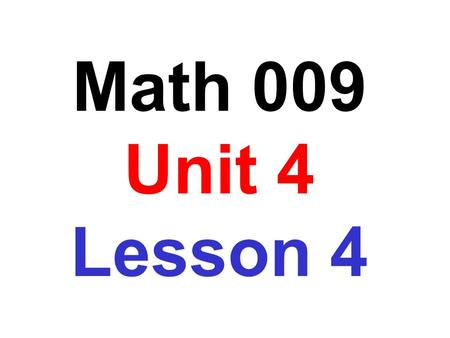 Math 009 Unit 4 Lesson 4. By definition  25 is the number you would multiply times itself to get 25 for an answer. Because we are familiar with multiplication,