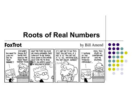 Roots of Real Numbers.  Simplify radicals.  Use a calculator to approximate radicals.