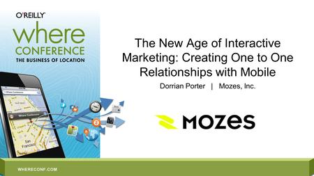 The New Age of Interactive Marketing: Creating One to One Relationships with Mobile Dorrian Porter | Mozes, Inc.