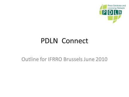 PDLN Connect Outline for IFRRO Brussels June 2010.